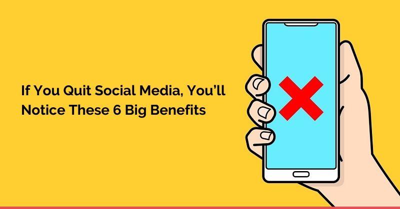 si vous quittez les medias sociaux vous remarquerez ces 6 gros avantages